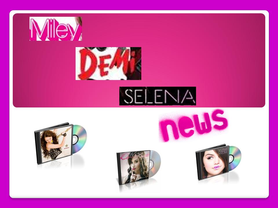 Miley Demi Selena News