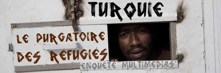 TURQUIE : Le purgatoire des réfugiés