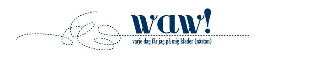 waw-varje dag får jag på mig kläder (nästan)