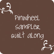 Pinwheel Sampler Quilt Along