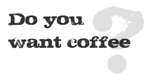 Do you want coffee?