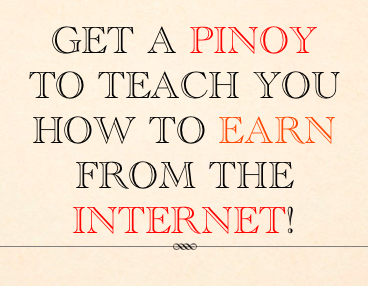 How to EArn from the net - by a Pinoy!