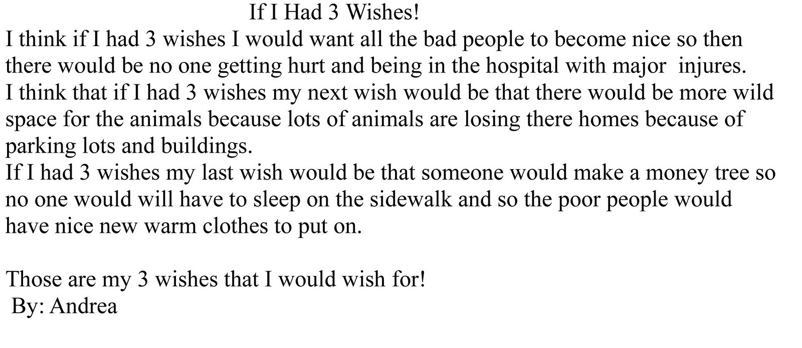 if you were granted three wishes If you could be granted any three wishes what would they be and why my wishes and why: 1 to be beautiful, slim, tall, or to at least have money to get me those things, lol: i remember this.