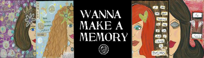 Wanna Make a Memory...my journey