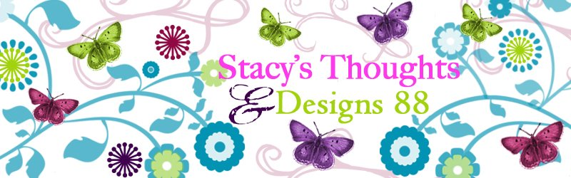 Stacy's Thoughts & Designs 88