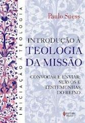 Lançada a 4a ed.:INTRODUÇÃO À TEOLOGIA DA MISSÃO - CONVOCAR E ENVIAR: SERVOS E TESTEMUNHAS DO REINO