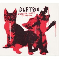 Dub Trio - Another Sound Is Dying