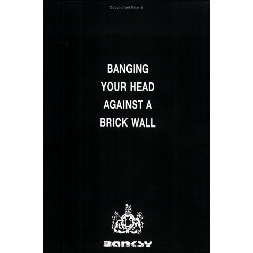 banging head against wall. Banksy-Banging Your Head