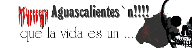 Muera Aguascalientes