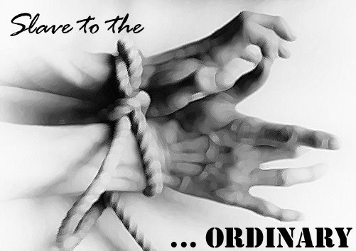 Slave to the Ordinary