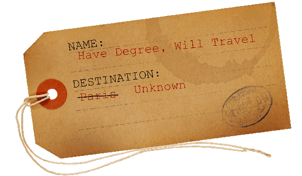 Have Degree, Will Travel