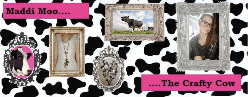 Maddi Moo.... .... The Crafty Cow