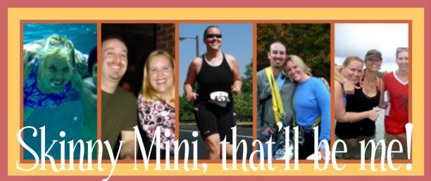 Skinny Mini, that'll be me!