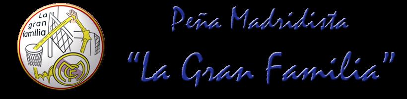 PEÑA MADRIDISTA LA GRAN FAMILIA