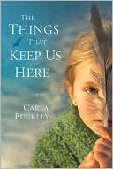 Book Cover Image: The Things That Keep Us Here by Carla Buckley