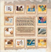 Encyclopedia Of Papermaking &amp; Bookbinding: The Definitive Guide