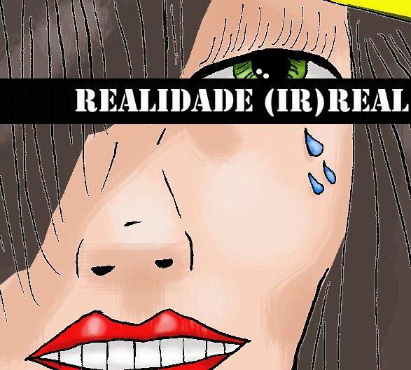 REALIDADE (IR)REAL