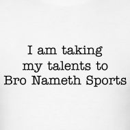 Bro Nameth T-Shirts