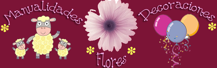 FLORES * DECORACIONES * MANUALIDADES