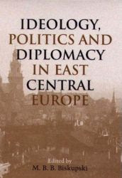 Download Free ebooks Ideology Politics and Diplomacy in East Central Europe