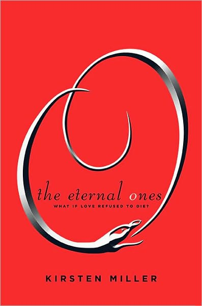 The Eternal Ones: What If Love Refused to Die? by Kirsten Miller