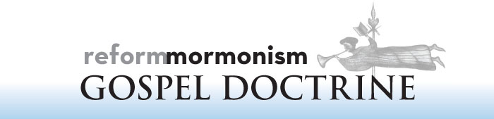 Reform Mormonism Gospel Doctrine