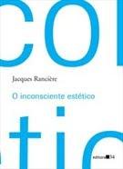 O inconsciente Estético - Jacques Rancière.