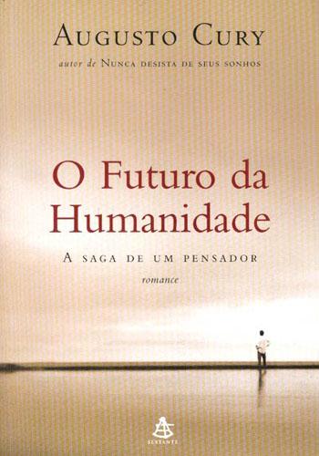 Artigos Trechos Do Romance O Futuro Da Humanidade Augusto Cury
