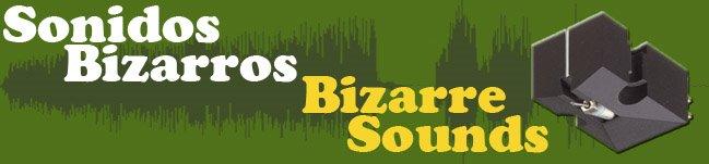 Sonidos Bizarros - Bizarre Sounds