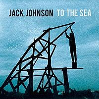 To The Sea, Jack Johnson