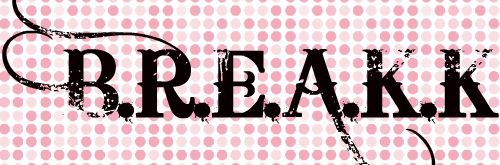 B.R.E.A.K.K