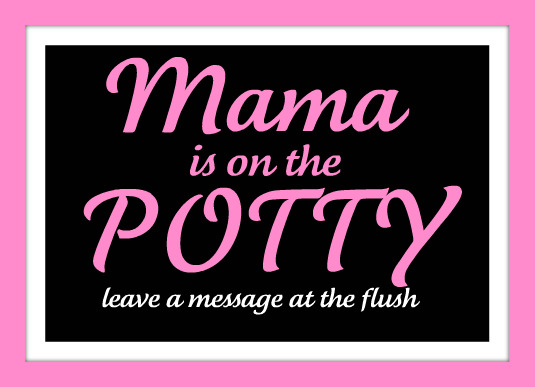 Mama is on the Potty