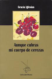 aunque cubras mi cuerpo de cerezas, Gracia Iglesias, Premio Miguel Hernández, poesía