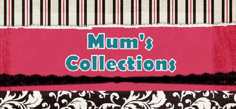 Mum's Collections