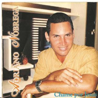 baixar cd Adriano Nóbrega – Chame Por Jesus(2009)Voz e Play Back    músicas