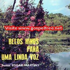 EDGAR martins belos hinos para uma bela voz Baixar CD Pastor Edgar Martins   Belos Hinos Para Uma Linda Voz(1969)