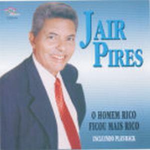 Jair Pires - O homem rico ficou mais rico