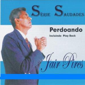 Baixar CD Jair Pires   Perdoando (Voz e Play Back)