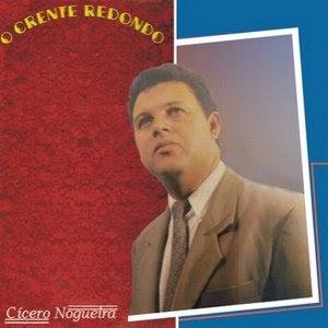Cícero Nogueira -  O Crente Redondo