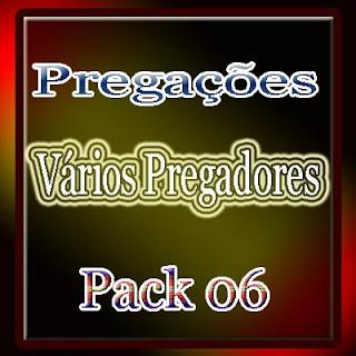 Pregações - Vários Pregadores (Pack 06)