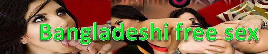 BANGLADESHI FREE SEX