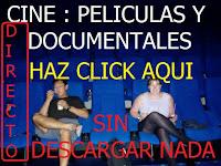 CINE : PELICULAS Y DOCUMENTALES - TODAS EN DIRECTO - SIN DESCARGAR NADA