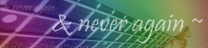 & never again  ~