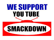 We support You Tube SMACKDOWN
