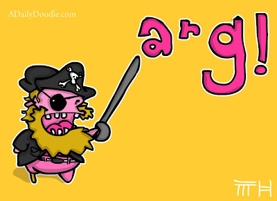 arg! says the pink skinned red bearded pirate dude with a peg leg and an eye patch!