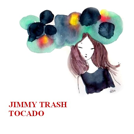 JIMMY TRASH TOCADO