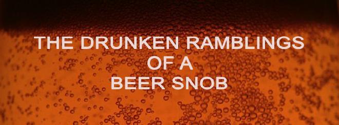 The Drunken Ramblings of a Beer Snob