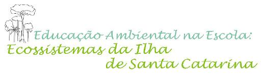 Educação Ambiental na Escola: Ecossistemas da Ilha de Santa Catarina