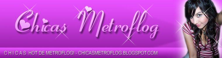 CHICAS METROFLOG | Fotos de chicas hot de Metroflog