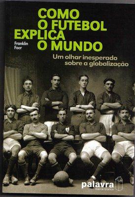 """Resenha: """"Como o Futebol explica o mundo"""", de Franklin Foer"""